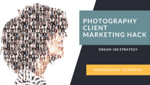 How to Market to Your Ideal Photography Client with the Dream 100 Strategy
